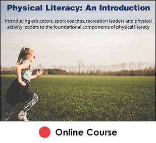 Physical Literacy: An Introduction - Enhanced Online Course