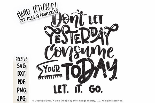 Don't Let Yesterday Consume Your Today SVG & Printable
