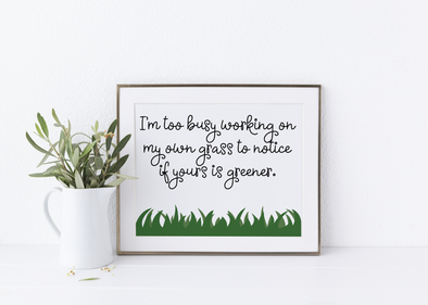 I'm too busy grass is greener inspirational download.