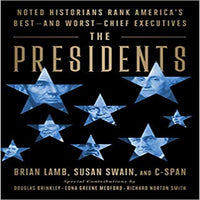 The Presidents: Noted Historians Rank America's Best-and Worst-Chief Executives