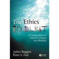 The Ethics Toolkit: A Compendium of Ethical Concepts and Methods: The Ethics Toolkit
