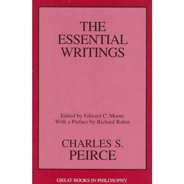 Charles S. Pierce: The Essential Writings (Great Books in Philosophy)