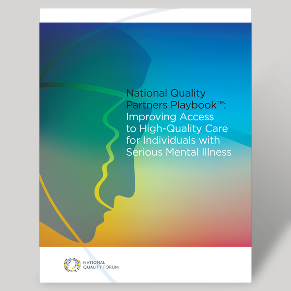 National Quality Partners Playbook™: Improving Access to High-Quality Care for Individuals with Serious Mental Illness