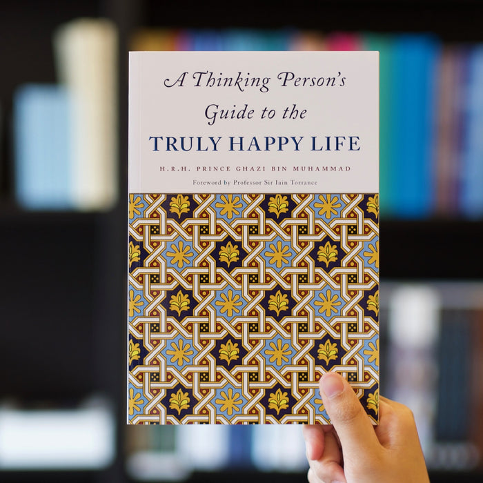 A Thinking Person's Guide to the Truly Happy Life