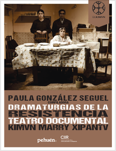 Dramaturgias de la resistencia. Teatro Documental Kimvn Marry Xipantv