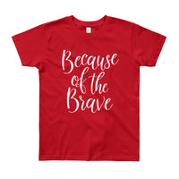 "4th of July ""Because of the Brave"" Youth Short Sleeve T-Shirt"