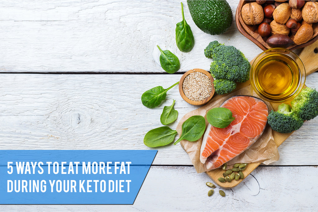 5 Ways to Eat More Fat During Your Keto Diet