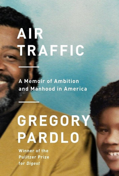 Air Traffic: A Memoir of Ambition and Manhood in America by Gregory Pardlo
