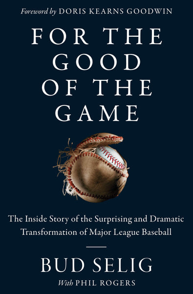 For the Good of the Game: The Inside Story of the Surprising and Dramatic Transformation of Major League Baseball by Bud Selig