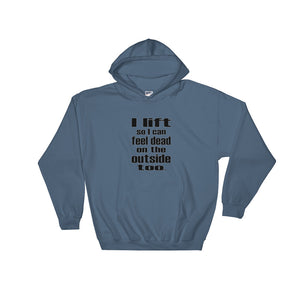 I LIFT SO I CAN FEEL DEAD Hoodie