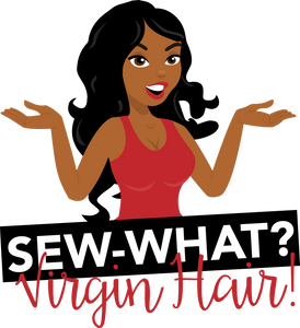 SEW-WHAT? Virgin Hair!