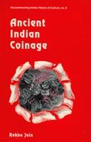 Ancient Indian Coinage — A Systematic Study of Money Economy from Janapada Period to Early Medieval Period (600 bc to ad 1200)