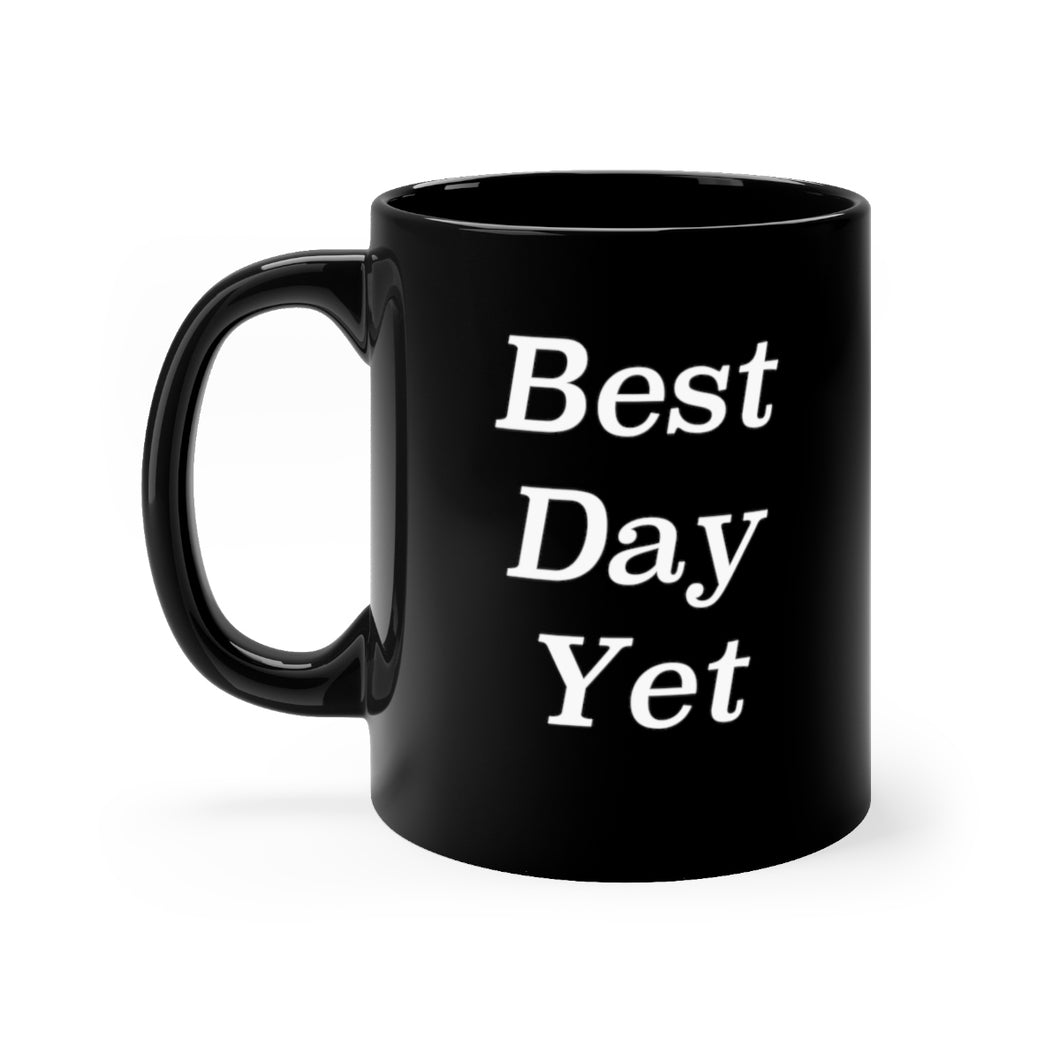 Best Day Yet mug 11oz