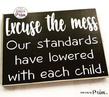 Load image into Gallery viewer, Excuse The Mess Our Standards Have Lowered With Each Child Funny Custom Wood Sign Humor Clean House Welcome Bless This Mess Plaque