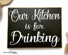 Load image into Gallery viewer, Our Kitchen Is For Drinking Custom Wood Sign Kiss the cook Chef Boss Lady My Kitchen My Rules Family Happy Hour Funny Plaque Welcome