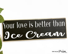 Load image into Gallery viewer, Your Love Is Better Than Ice Cream Custom Wood Sign Wedding Soulmates  Home Sweet Home His Hers Children Happiness We Live Here Plaque