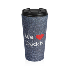 We Love Daddy Stainless Steel Travel Mug