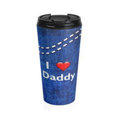 I Love Daddy Stainless Steel Travel Mug, Blue Jeans