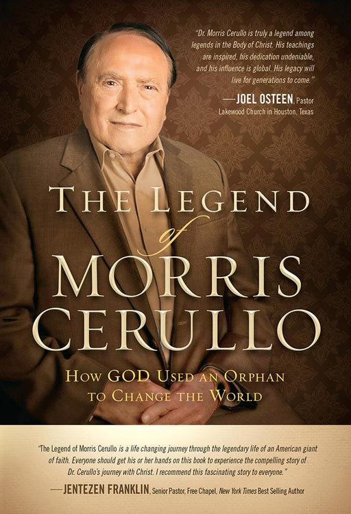 The Legend of Morris Cerullo : How God Used an Orphan to Change the World
