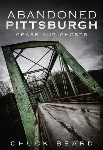 Abandoned Pittsburgh: Gears and Ghosts