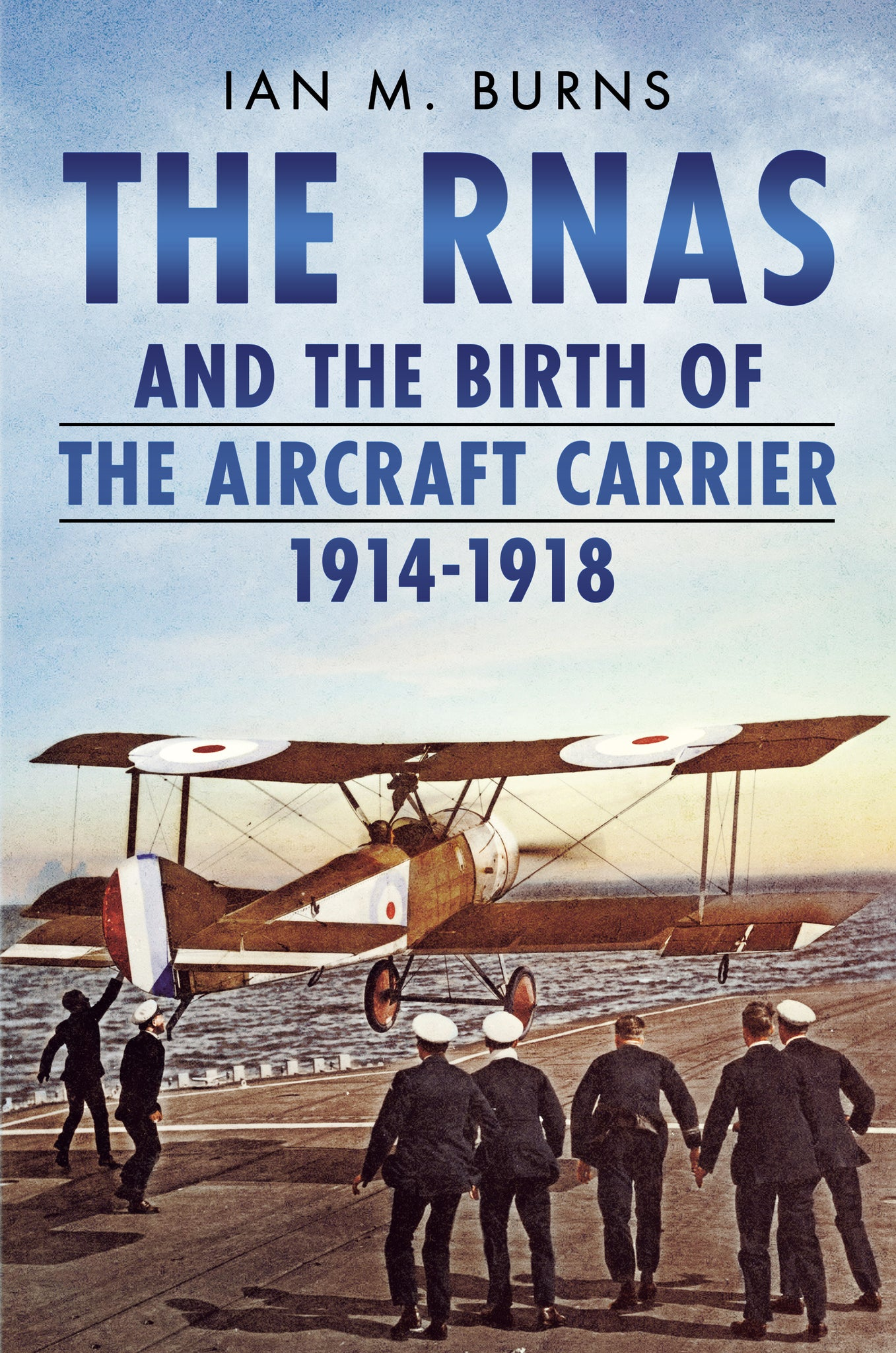 The RNAS and the Birth of the Aircraft Carrier 1914-1918