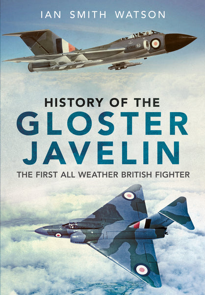 History of the Gloster Javelin - available now from Fonthill Media
