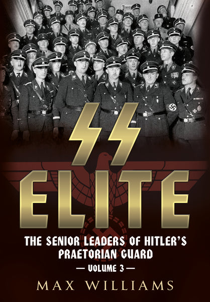 SS Elite: The Senior Leaders of Hitler's Praetorian Guard Volume 3: R-W