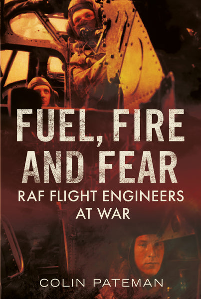 Fuel, Fire and Fear: RAF Flight Engineers at War - available now from Fonthill Media