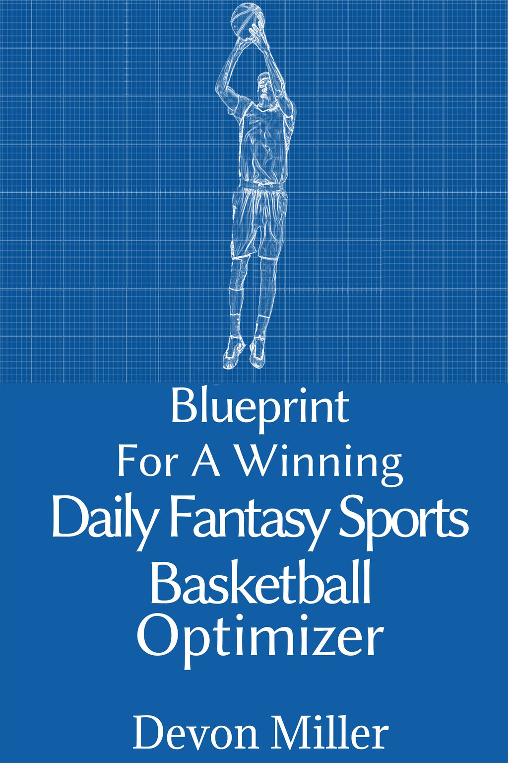 Blueprint for a Winning Daily Fantasy Sports Basketball Optimizer