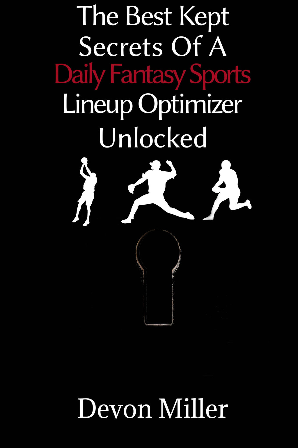 The Best Kept Secrets of A Daily Fantasy Sports Line Optimizer Unlocked
