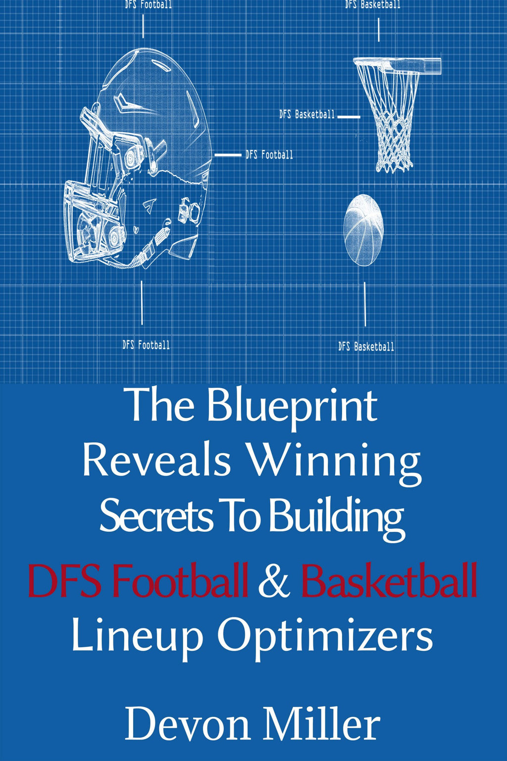 The Blueprint Reveals Winning Secrets to Building DFS Football & Basketball Lineup Optimizers