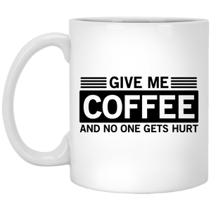 Give Me Coffee And No One Gets Hurt - Funny Quotes - 11 oz. White Mug