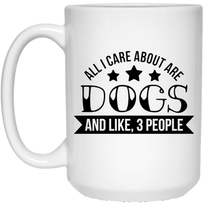 2133 - All I Care About Are Dogs And Like 3 People - 21504 15 oz. White Mug