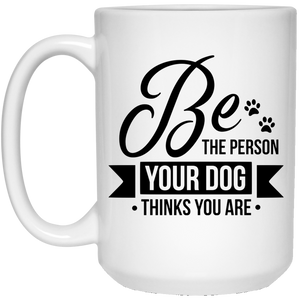 2135 - Be The Person Your Dog Thinks You Are - 21504 15 oz. White Mug