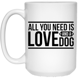 2134 - All You Need Is Love And A Dog - 21504 15 oz. White Mug