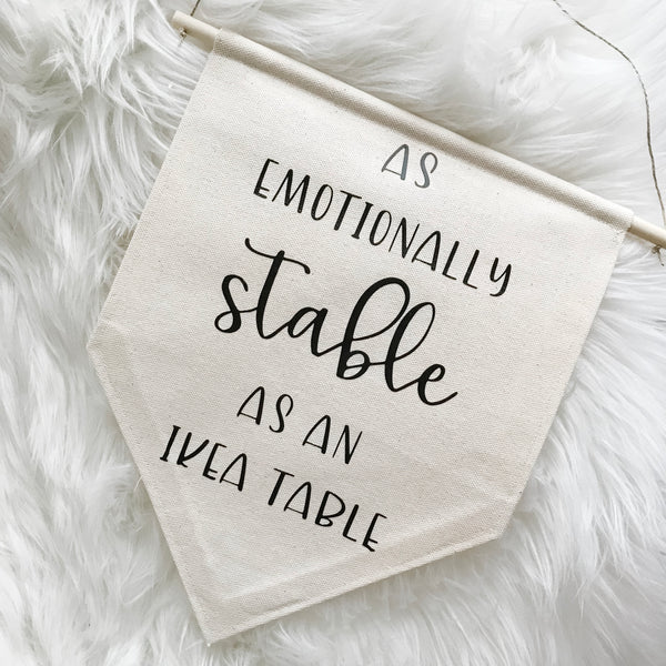 As Emotionally Stable Canvas Banner | LIMITED EDITION