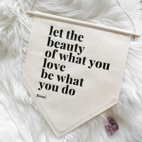 Beauty of What You Love Canvas Banner | LIMITED EDITION