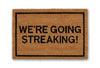 we're going streaking doormat