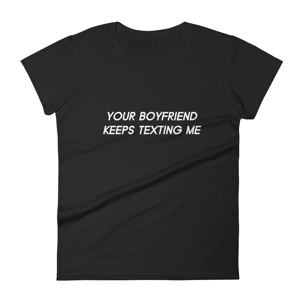 Your boyfriend keeps texting me T-shirt-The Tee Planet