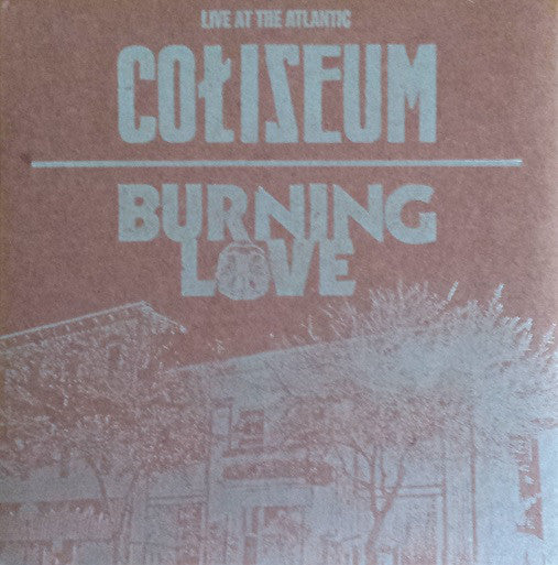 Coliseum / Burning Love - Live At The Atlantic (CD)