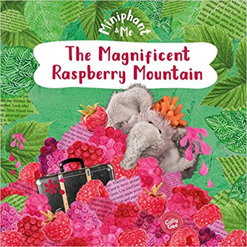 Miniphant and Me: The Magnificent Raspberry Mountain (Cally Gee)