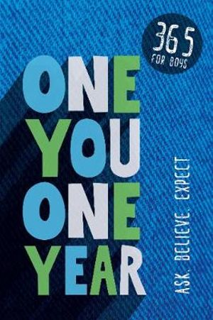One You One Year: 365 for Boys - Ask, Believe, Expect
