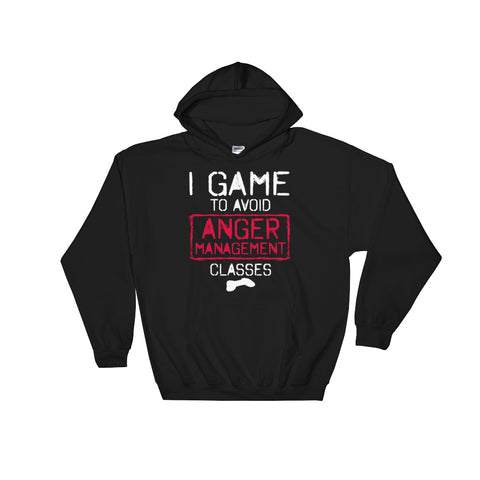 I Game To Avoid Anger Management Classes Hooded Sweatshirt
