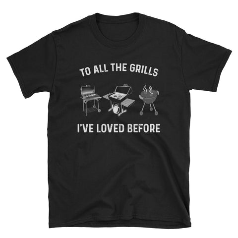 To All The Grills I've Loved Before Unisex T-Shirt
