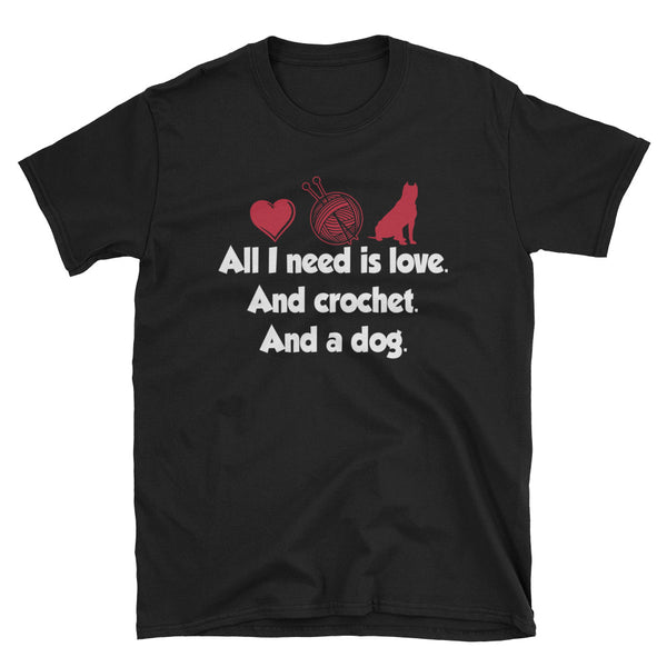 All I Need Is Love And Crochet And A Dog Unisex T-Shirt