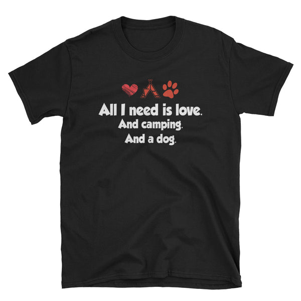 All I Need Is Love And Camping And A Dog Unisex T-Shirt