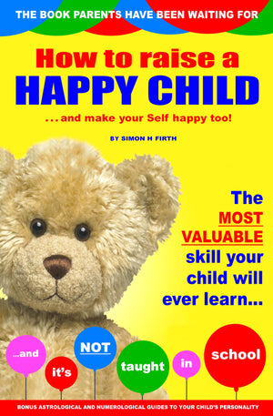 A picture of the front cover of a book by Simon H Firth called 'How to Raise a Happy Child' which teaches parents how to bring up expressive, confident, optimistic and outgoing children.
