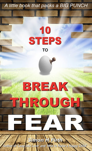10 STEPS TO BREAK THROUGH FEAR: How to have, do and be anything you want! (126 pages)