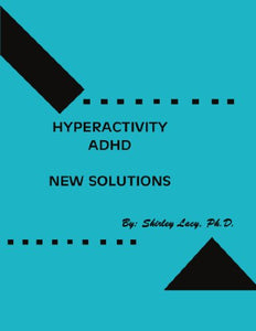 Hyperactivity/Adhd . . . New Solutions