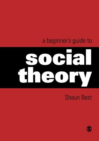 A Beginners Guide to Social Theory (Theory, Culture & Society (Paperback))